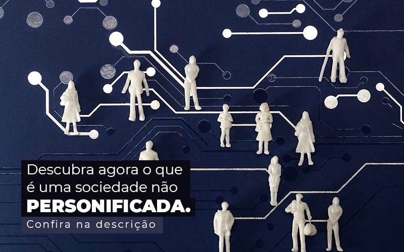Descubra Agora O Que E Uma Sociedade Nao Personificada Post (1) - Control Service Contabilidade