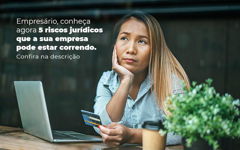 Empresario Conheca Agora 5 Riscos Juridicos Que A Sua Empres Pode Estar Correndo Post 2 - Control Service Contabilidade