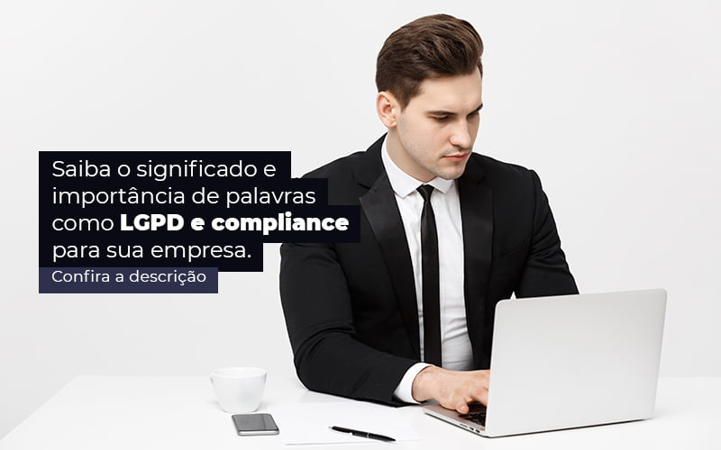 Saiba O Significado E Importancia De Palavras Como Lgpd E Compliance Para Sua Empresa Post 1 - Control Service Contabilidade