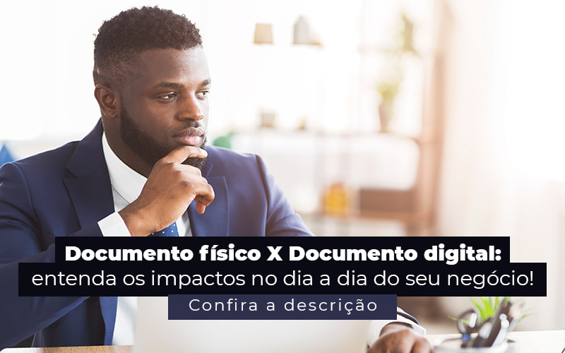 Documento Fisico X Documento Digital Entenda Os Impactos No Dia A Dia Do Seu Negocio Post - Control Service Contabilidade