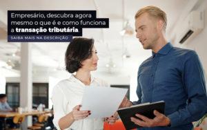 Empresario Descubra Agora Mesmo O Que E E Como Funciona A Transacao Tributaria Post - Control Service Contabilidade