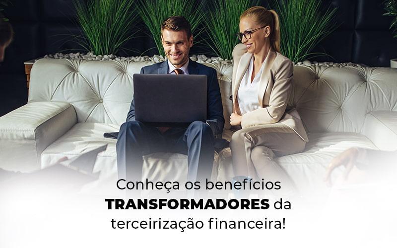 Conheca Os Beneficios Transformadores Da Terceirizacao Financeira Blog - Control Service Contabilidade