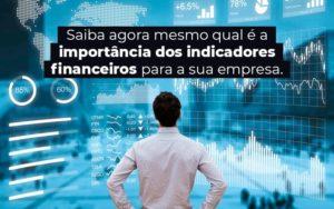 Saiba Agora Mesmo Qual E A Importancia Dos Indicadores Financeiros Para A Sua Empresa Blog - Control Service Contabilidade