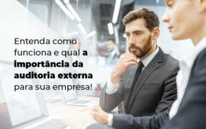 Entenda Como Funciona E Qual A Importancia Da Auditoria Externa Para Sua Empresa Blog - Control Service Contabilidade